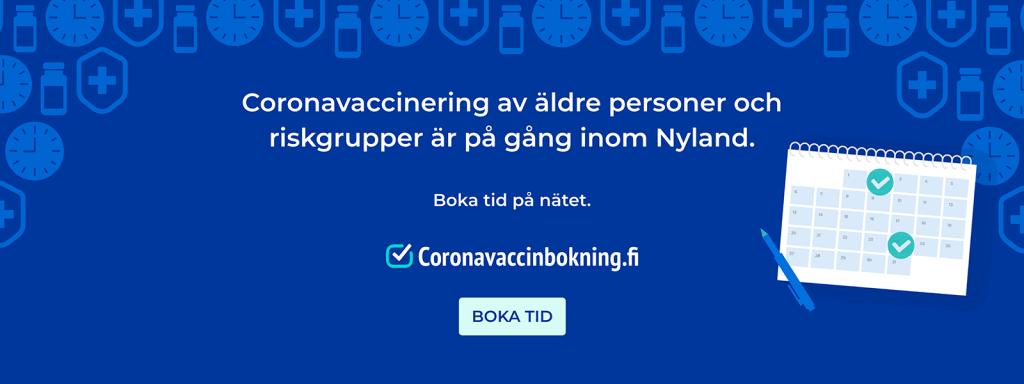 Coronavaccinering av äldre personer och riskgrupper är på gång inom Nyland. Boka tid på nätet: coronavaccinbokning.fi.