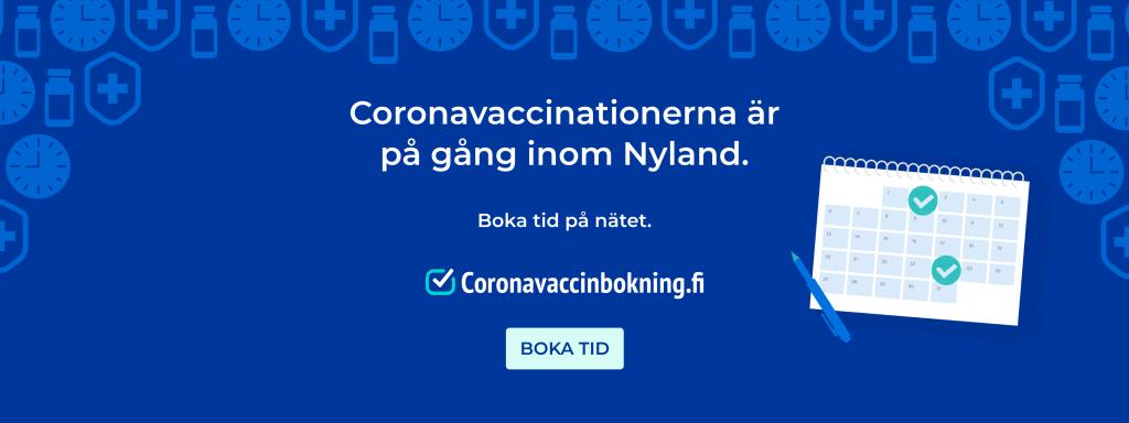 Coronavaccinationerna är på gång inom Nyland. Boka tid: coronavaccinbokning.fi.