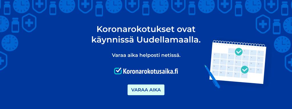 Koronarokotukset ovat käynnissä Uudellamaalla. Varaa aika: koronarokotusaika.fi.